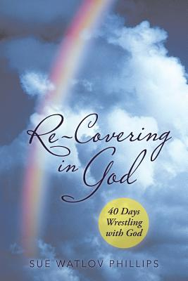 Image for Re-Covering in God: 40 Days Wrestling with God