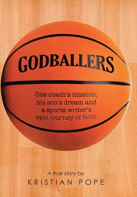 Image for Godballers: One coach's mission, his son's dream and a sports writer's epic journey of faith