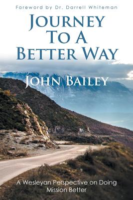 Journey to a Better Way: A wesleyan perspective on doing mission better, Bailey, John