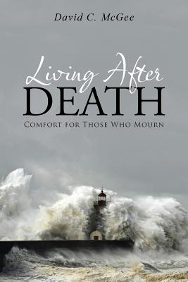 Image for Living After Death: Comfort for Those Who Mourn