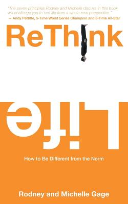 ReThink Life: How to Be Different from the Norm, Gage, Rodney