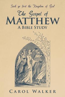 The Gospel of Matthew: A Bible Study, Walker, Carol