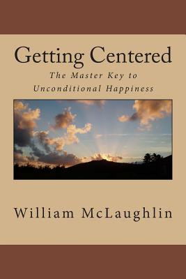 Getting Centered: The Master Key to Unconditional Happiness, McLaughlin, William F.
