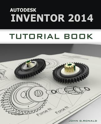 Autodesk Inventor 2014 Tutorial Book, Ronald, John