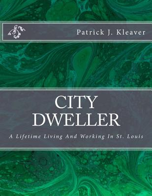 Image for City Dweller: A Lifetime Living And Working In St. Louis
