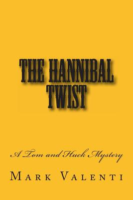 The Hannibal Twist - A Tom and Huck Mystery, Valenti, Mark