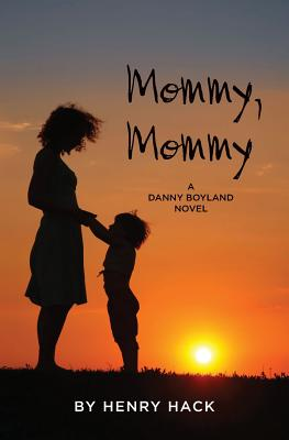 Mommy, Mommy: A Danny Boyland Novel, Hack, Henry