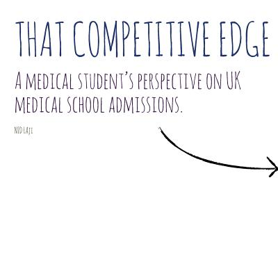 That Competitive Edge: A medical student's perspective on UK medical school admissions., Laji, Nid