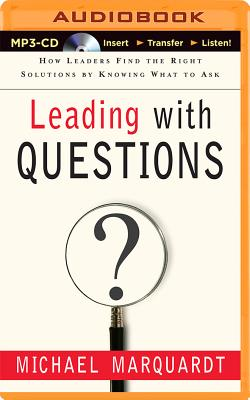 Leading with Questions: How Leaders Find the Right Solutions by Knowing What to Ask, Marquardt, Michael