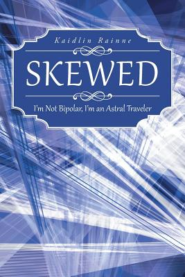 Image for Skewed: I'm Not Bipolar, I'm an Astral Traveler