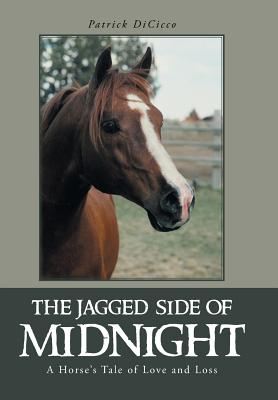 The Jagged Side of Midnight: A Horse's Tale of Love and Loss, DiCicco, Patrick