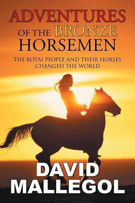 Image for Adventures of the Bronze Horsemen: The Botai People and Their Horses Changed the World