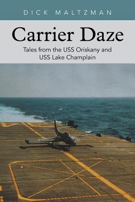 Carrier Daze: Tales from the USS Oriskany and USS Lake Champlain, Maltzman, Dick