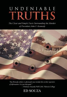 Image for Undeniable Truths: The Clear and Simple Facts Surrounding the Murder of President John F. Kennedy