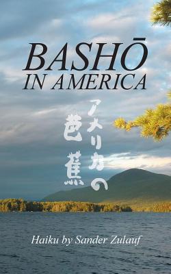 Basho in America: Haiku, Zulauf, Sander