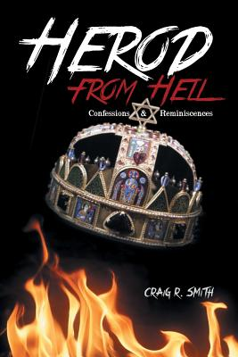 Herod from Hell: Confessions and Reminiscences, Smith, Craig R.