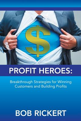 Image for Profit Heroes: Breakthrough Strategies for Winning Customers and Building Profits