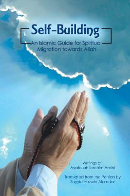 Image for Self-Building: An Islamic Guide for Spiritual Migration towards Allah