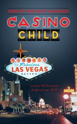 Casino Child: King of the Slot Machines, Augustine, PhD Lama Milkweed
