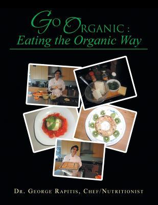 Go Organic: Eating the Organic Way, George Rapitis