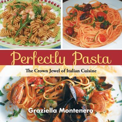 Perfectly Pasta: The Crown Jewel of Italian Cuisine, Montenero, Graziella