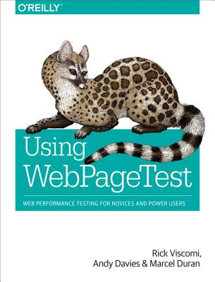 Using WebPageTest: Web Performance Testing for Novices and Power Users, Viscomi, Rick; Davies, Andy; Duran, Marcel