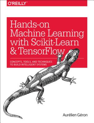 Image for Hands-On Machine Learning with Scikit-Learn and TensorFlow: Concepts, Tools, and Techniques to Build Intelligent Systems