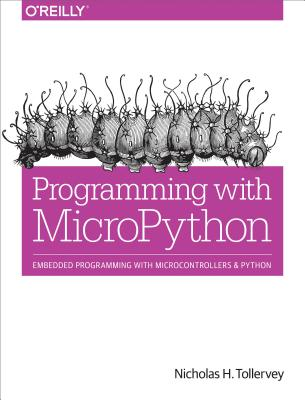 Programming with MicroPython: Embedded Programming with Microcontrollers and Python, Tollervey, Nicholas H.