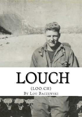Image for Louch: A Simple Man's True Story of War, Survival, Life, and Legacy