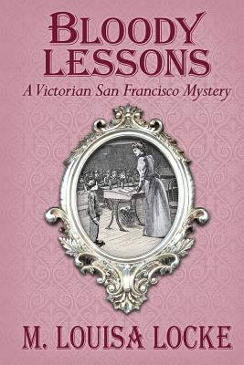 Bloody Lessons: A Victorian San Francisco Mystery, Locke, M. Louisa