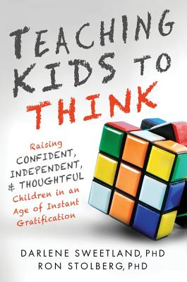 Image for Teaching Kids to Think: Raising Confident, Independent, and Thoughtful Children in an Age of Instant Gratification