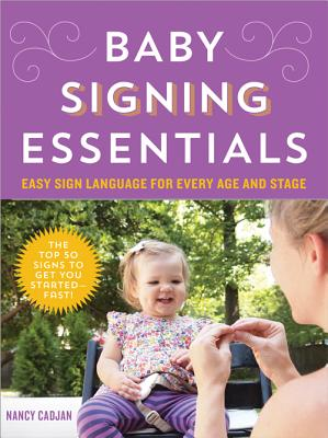 Image for Baby Signing Essentials: Easy Sign Language for Every Age and Stage
