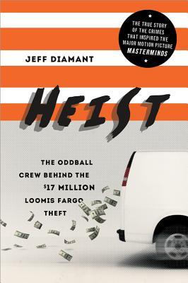 Image for Heist: The Oddball Crew Behind the $17 Million Loomis Fargo Theft