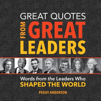 Image for Great Quotes from Great Leaders: Words from the Leaders Who Shaped the World