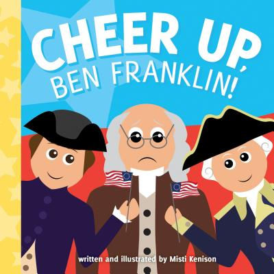 Cheer Up, Ben Franklin! (Young Historians), Kenison, Misti