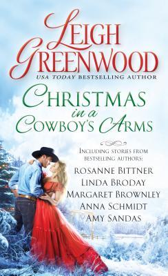 Christmas in a Cowboy's Arms, Leigh Greenwood, Rosanne Bittner, Linda Broday, Margaret Brownley, Anna Schmidt, Amy Sandas