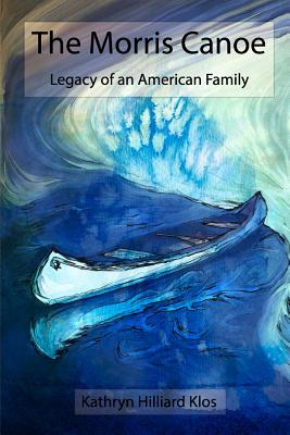 Image for The Morris Canoe: Legacy of an American Family