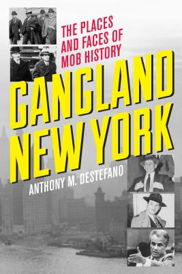 Image for Gangland New York: The Places and Faces of Mob History