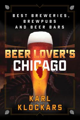 Image for Beer Lover's Chicago: Best Breweries, Brewpubs, and Beer Bars