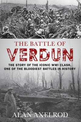 """The Battle of Verdun, Axelrod author of """"Generals South  Generals North"""", Alan"""