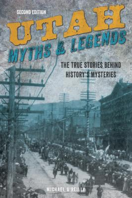 Image for Utah Myths and Legends: The True Stories behind History's Mysteries (Legends of the West)
