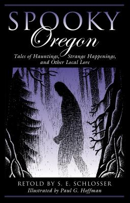 Spooky Oregon: Tales of Hauntings, Strange Happenings, and Other Local Lore, Schlosser, S. E.