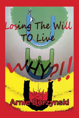 Losing The Will To Live, Why?, Burzynski, Arnie