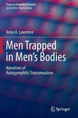 Image for Men Trapped in Men's Bodies: Narratives of Autogynephilic Transsexualism (Focus on Sexuality Research)