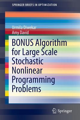Image for BONUS Algorithm for Large Scale Stochastic Nonlinear Programming Problems (SpringerBriefs in Optimization)