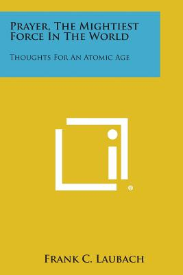 Image for Prayer, the Mightiest Force in the World: Thoughts for an Atomic Age