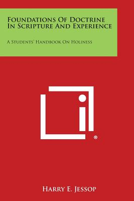 Foundations of Doctrine in Scripture and Experience: A Students' Handbook on Holiness, Jessop, Harry E.