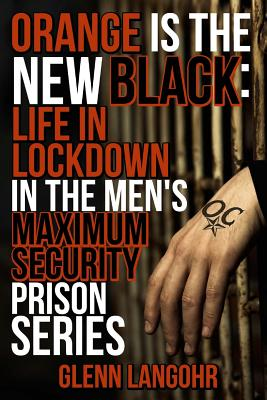 Image for Orange is the New Black: LIfe in Lockdown in the Men's Maximum Security Prisons Series