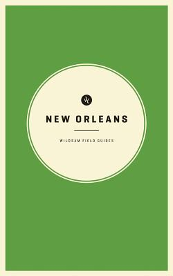Image for Wildsam Field Guides: New Orleans (American City Guide Series)