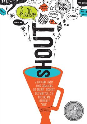 "SHOUT: A LOUD AND LIVELY BOOK SHOWCASING THE TALENTS, THOUGHTS, IDEAS AND VOICES OF KIDS WHO ARE DIFFERENTLY ""ABLE."", Loewi, Pat"